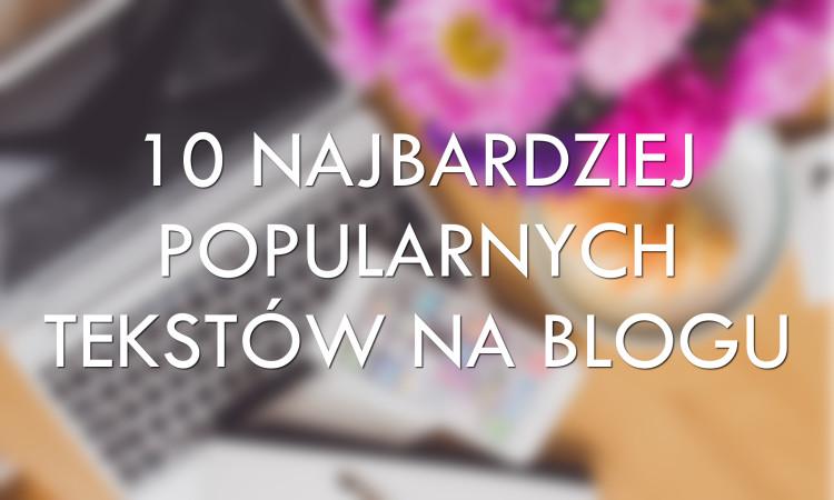 najpopularniejsze teksty na blogu