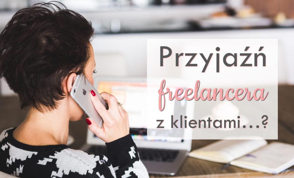 freelancing freelancer przyjaźń z klientami klienci